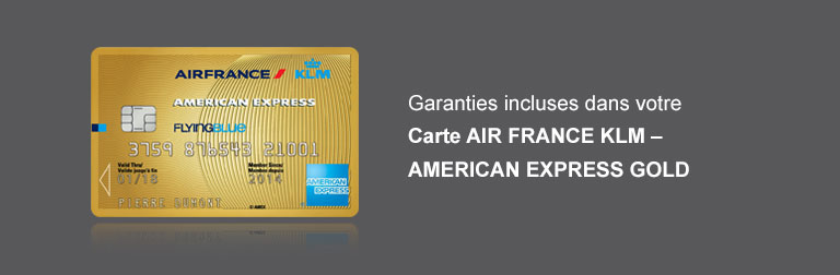 Garanties incluses dans la Carte AIR FRANCE KLM - AMEX GOLD